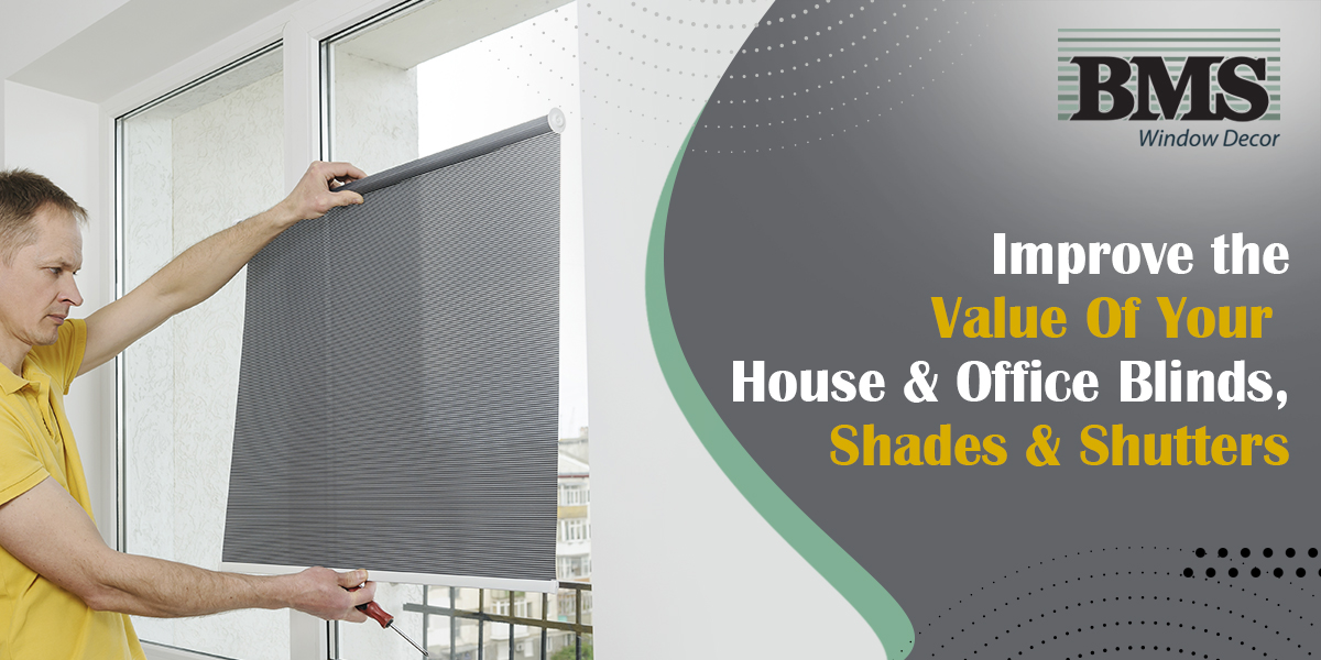 Improve the Value Of Your House & Office Blinds, Shades And Shutters